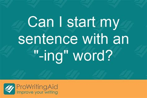 """Can I start my sentence with an """"-ing"""" word? - Writing"""